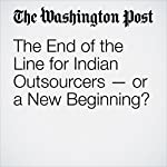 The End of the Line for Indian Outsourcers — or a New Beginning? | Vivek Wadhwa