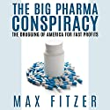 The Big Pharma Conspiracy: The Drugging of America for Fast Profits Audiobook by Max Fitzer Narrated by Jennifer Howe