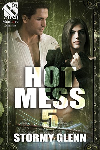 Hot Mess 5 (Siren Publishing The Stormy Glenn ManLove Collection)