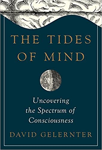 Gelernter – The Tides of Mind: Uncovering the Spectrum of Consciousness