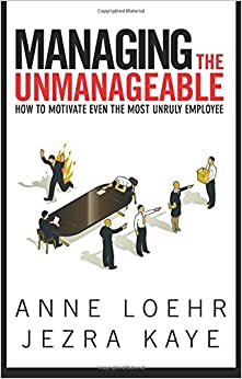 Book Managing The Unmanageable: How to Motivate Even the Most Unruly Employee