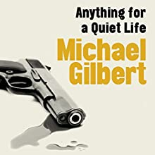 Anything for a Quiet Life Audiobook by Michael Gilbert Narrated by Christopher Scott