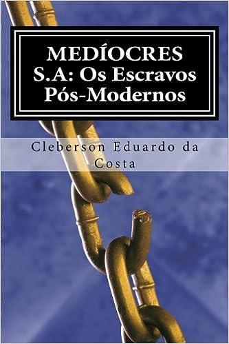 MEDÍOCRES S.A: OS ESCRAVOS PÓS-MODERNOS (EMANCIPADOS & MEDÍOCRES Livro 1) (Portuguese Edition)