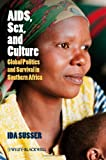 AIDS, Sex, and Culture: Global Politics and Survival in Southern Africa, Ida Susser, 1405155868