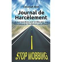 Journal de Harcèlement: Ce que vous devez avoir en tête, pour que votre journal de Harcèlement soit efficace. (French Edition)