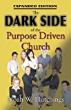 The Dark Side of the Purpose Driven Church, Noah W. Hutchings, 1933641002