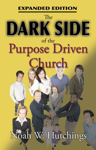 The Dark Side of the Purpose Driven Church: Noah W