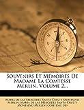 Souvenirs et Mémoires de Madame la Comtesse Merlin, Volume 2..., , 1277137137