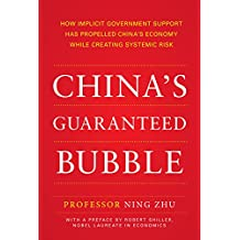 China's Guaranteed Bubble: How Implicit Government Support Has Propelled China's Economy While Creating Systemic Risk (Business Books)