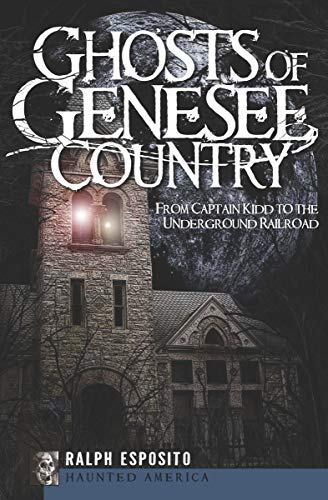 Ghosts of Genesee Country: From Captain Kidd to the Underground Railroad (Haunted America) ()
