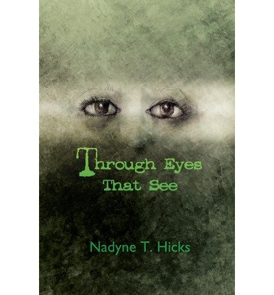 Download [ Through Eyes That See - Greenlight [ THROUGH EYES THAT SEE - GREENLIGHT BY Hicks, Nadyne T ( Author ) Sep-15-2011[ THROUGH EYES THAT SEE - GREENLIGHT [ THROUGH EYES THAT SEE - GREENLIGHT BY HICKS, NADYNE T ( AUTHOR ) SEP-15-2011 ] By Hicks, Nadyne T ( Author )Sep-15-2011 Paperback ebook