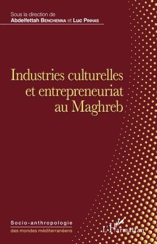 Industries culturelles et entrepreneuriat au Maghreb (French Edition)