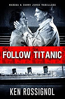 Follow Titanic A Marsha & Danny Jones Thriller by [Rossignol, Ken]