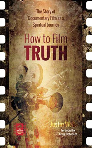 How to Film Truth: The Story of Documentary Film as a Spiritual Journey (Reel Spirituality Monograph) (Best Documentaries About Spirituality)