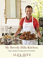 My Beverly Hills Kitchen: Classic Southern Cooking with a French Twist by Hitz Alex (2012-10-02) Hardcover