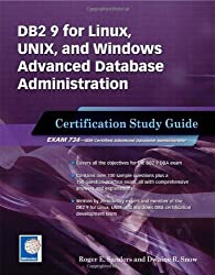 DB2 9 for Linux, UNIX, and Windows Advanced Database Administration Certification Study Guide