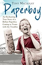 Paperboy: An Enchanting True Story of a Belfast Paperboy Coming to Terms with the Troubles by Tony Macaulay (2011-11-24)