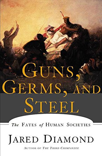 Guns, Germs, and Steel: The Fates of Human Societies by Jared M. Diamond cover