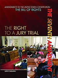 The Seventh Amendment: The Right to a Jury Trial (Amendments to the United States Constitution: the Bill of Rights)