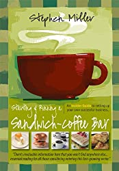Starting and Running a Sandwich-Coffee Bar, 2nd Edition: An Insider Guide to setting up your own successful business