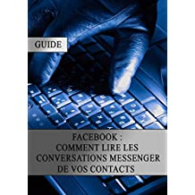 Facebook : Comment lire les conversations Messenger de vos contacts (French Edition)