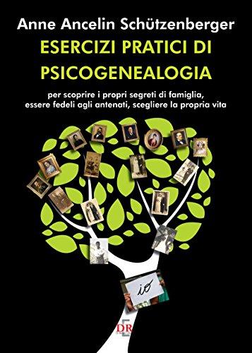 Esercizi pratici di psicogenealogia: Per scoprire i propri segreti di famiglia, essere fedeli agli antenati, scegliere la propria vita (Psiche)