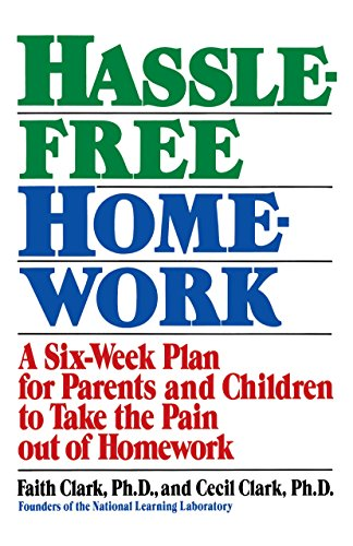 Hassle-Free Homework: A Six-Week Plan for Parents and Children to Take the Pain Out of Homework