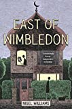Front cover for the book East of Wimbledon by Nigel Williams
