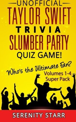 - Unofficial Taylor Swift Trivia Slumber Party Quiz Game Super Pack Volumes 1-4: Who is the Ultimate Fan? (Celebrity Trivia Quiz Super Pack 1) by Serenity Starr (2014-09-11)