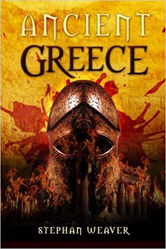 Ancient Greece: From Beginning To End (Ancient Civilizations From Beginning To End) (Volume 3) by Stephan Weaver (2015-08-14)