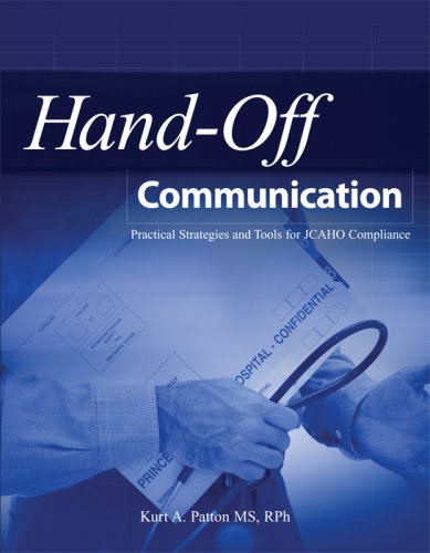 Hand-off Communication: Practical Strategies And Tools for JCAHO Compliance