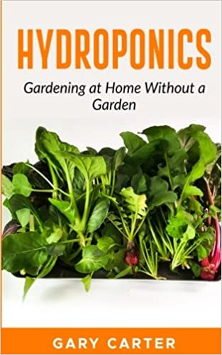 Amazon.com: Hydroponics: Gardening At Home Without A Garden  (9781547020959): Gary Carter: Books