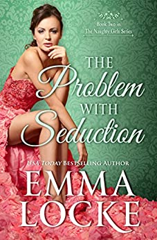 The Problem with Seduction (The Naughty Girls Book 2) by [Locke, Emma]
