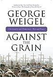 Against the Grain, George Weigel, 0824524489