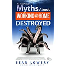 The Most Popular Myths About Working at Home Destroyed