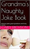 Grandma's Naughty Joke Book: Hilarious jokes, great quotations and funny stories.