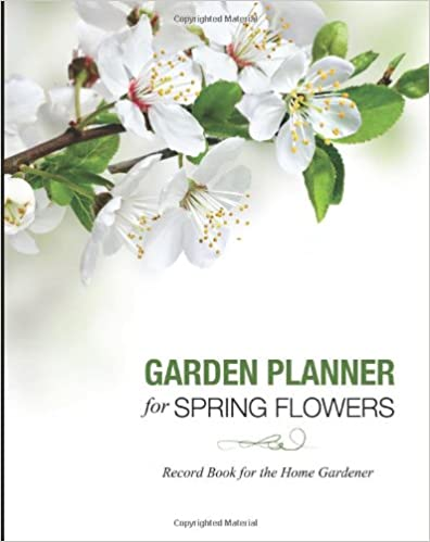 Book Garden Planner for Spring Flowers: Record Book for the Home Gardener