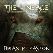 The Lineage: Autobiography of a Werewolf Hunter, Book 3 | Brian P. Easton