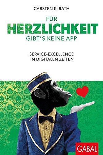 Für Herzlichkeit gibt's keine App: Service-Excellence in digitalen Zeiten (Business) Gebundenes Buch – 2. März 2018 Carsten K. Rath Judith Hilgenstöhler Regine Sixt GABAL