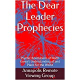 The Dear Leader Prophecies: Psychic Revelations of North Korea's Understanding of and  Plans for the World