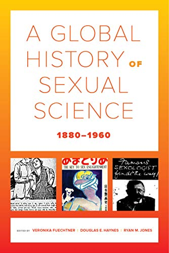 A Global History of Sexual Science, 1880–1960 (California World History Library)