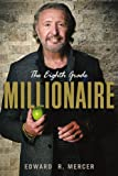 The Eighth Grade Millionaire, Edward R. Mercer, 1105315800