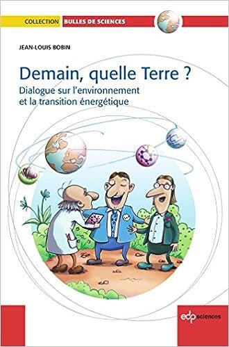 Lire en ligne Demain, quelle Terre ? : Dialogue sur l'environnement et la transition énergétique epub, pdf