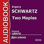 Two Maples | Evgeny Schwartz