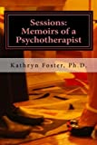Sessions: Memoirs of a Psychotherapist, Kathryn Foster, 1494886251