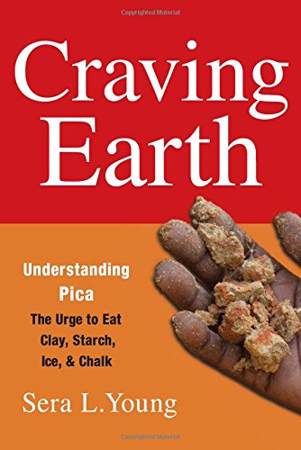 Craving Earth: Understanding Pica―the Urge to Eat Clay, Starch, Ice, and Chalk ebook