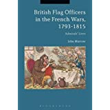 British Flag Officers in the French Wars, 1793-1815: Admirals' Lives