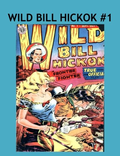 Read Online Wild Bill Hickok Comics #1: Real Gun Smoking Western Stories Classic 1950's Comics!  Collect All 28 Exciting Action-Packed Individual Issues Or As A Collection! PDF