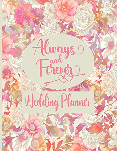 Always and Forever -  Wedding Planner: Wedding Planner Cute Floral Cover Keepsake Marriage Organizer - Journal - Tracker (Florals Tock Tick)