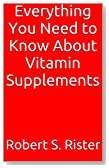 Everything You Need to Know About Vitamin Supplements